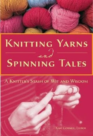 Knitting Yarns and Spinning Tales: A Knitter's Stash of Wit and Wisdom