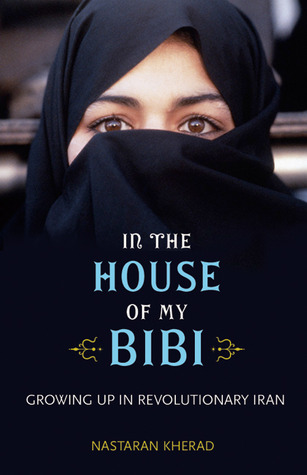 In the House of My Bibi: Growing Up in Revolutionary Iran