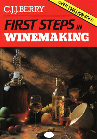 First Steps in Winemaking — A Complete Month-By-Month Guide to Winemaking, Including the Production of Cider, Perry and Mead and Beer Brewing At Home, With Over 120 Tried and Tested Recipes