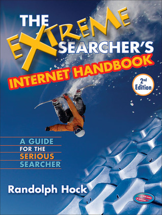 The Extreme Searcher's Internet Handbook: A Guide for the Serious Searcher
