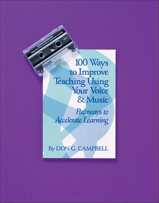 100 Ways to Improve Teaching Using Your Voice and Music: Pathways to Accelerated Learning