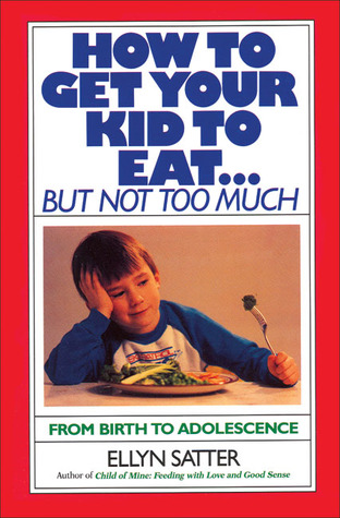 How to Get Your Kid to Eat: But Not Too Much EPUB