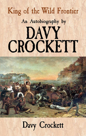 King Of The Wild Frontier An Autobiography By Davy Crockett By