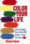 COLOR YOUR LIFE: How to Design Your Home with Colors-From Your Heart