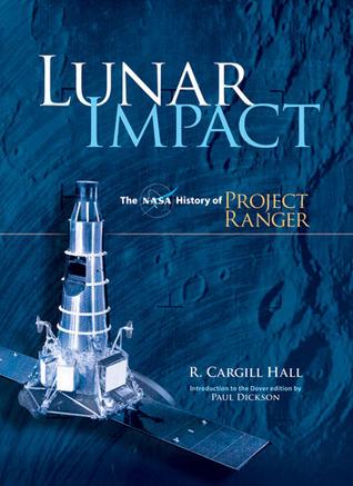 Lunar Impact: The NASA History of Project Ranger