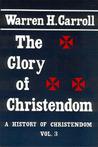 The Glory of Christendom (A History of Christendom, Vol. 3)