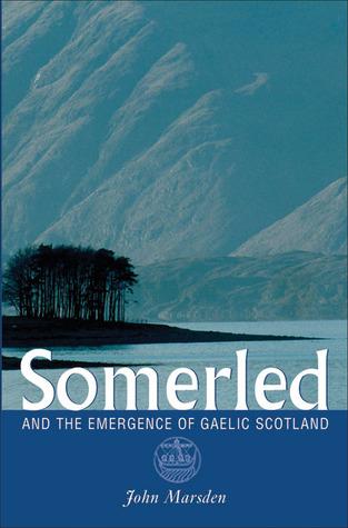 Somerled and the Emergence of Gaelic Scotland