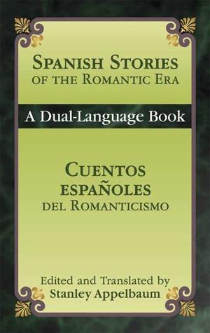 Spanish Stories of the Romantic Era /Cuentos españoles del Romanticismo: A Dual-Language Book