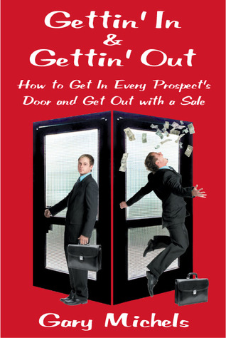 Gettin' in & Gettin' Out: How to Get in Every Prospect's Door and Get Out with a Sale