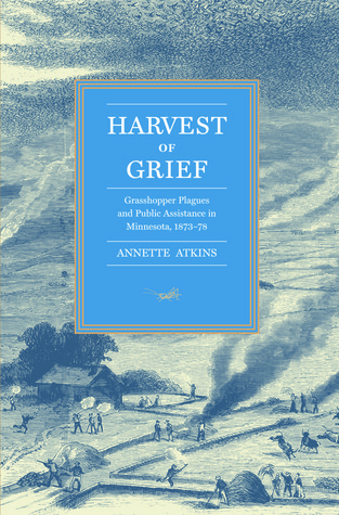 Harvest of Grief: Grasshopper Plagues and Public Assistance in Minnesota, 1873-78