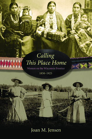 Calling This Place Home by Joan M. Jensen