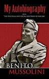 My Autobiography/The Political & Social Doctrine of Fascism (Books on History, Political & Social Science)