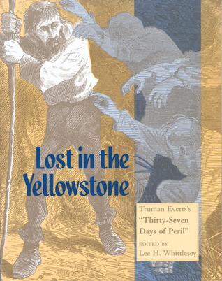Lost In the Yellowstone: Truman Everts's Thirty Seven Days of Peril