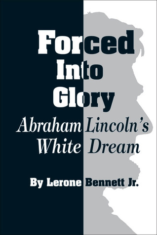 Ebook Forced into Glory: Abraham Lincoln's White Dream by Lerone Bennett Jr. TXT!