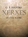 Xerxes in Full Score