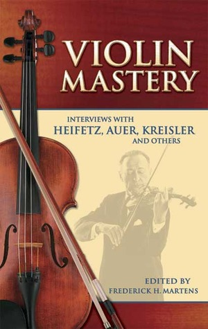 Violin Mastery: Interviews with Heifetz, Auer, Kreisler and Others