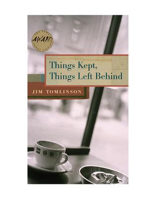 Things Kept, Things Left Behind by Jim Tomlinson