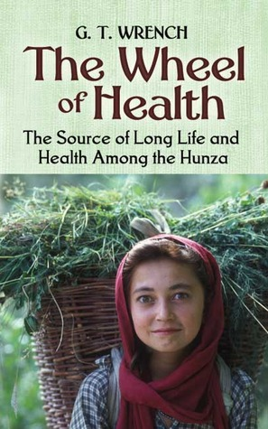The Wheel of Health: The Sources of Long Life and Health Among the Hunza