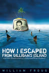 How I Escaped from Gilligan's Island: And Other Misadventures of a Hollywood Writer-Producer