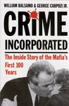 Crime Incorporated: The Inside Story of the Mafia's First 100 Years