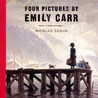 Four Pictures by Emily Carr by Nicolas Debon