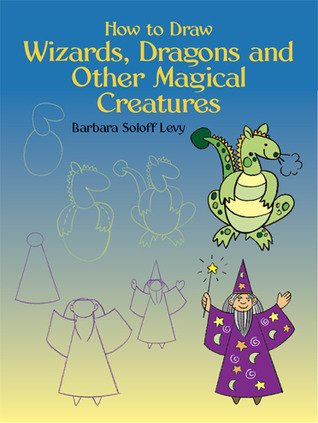How to Draw Wizards, Dragons and Other Magical Creatures