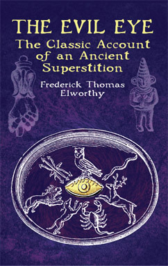 The Evil Eye: The Classic Account of an Ancient Superstition