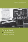 Archive Stories: Facts, Fictions, and the Writing of History
