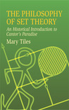 The Philosophy of Set Theory: An Historical Introduction to Cantor's Paradise