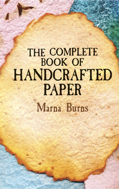 The Complete Book of Handcrafted Paper by Marna Burns