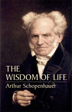 The Wisdom of Life by Arthur Schopenhauer