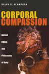 Corporal Compassion: Animal Ethics and Philosophy of Body