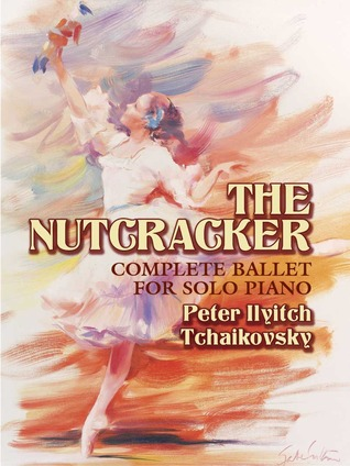 The nutcracker: complete ballet for solo piano by Pyotr Ilyich Tchaikovsky