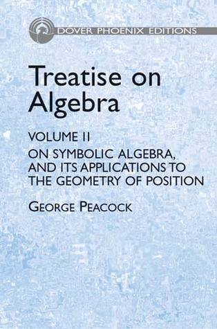 A Treatise on Algebra, Volume II: On Symbolical Algebra, and Its Applications to the Geometry of Position