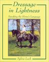 Dressage in Lightness: Speaking the Horse's Language