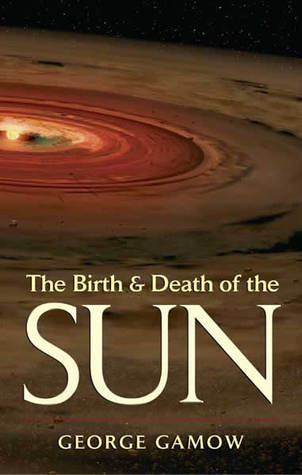 The Birth  Death of the Sun by George Gamow