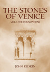 The Stones of Venice: Volume I. The Foundations