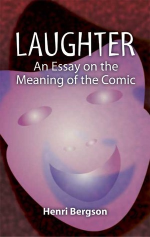 laughter an essay on the meaning of the comic by henri bergson