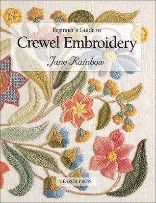 Beginners Guide To Crewel Embroidery By Jane Rainbow