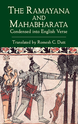 The Ramayana and Mahabharata Condensed into English Verse by