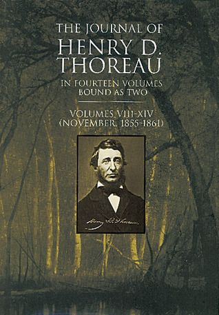 The Journal of Henry D. Thoreau: In Fourteen Volumes Bound as Two: Vols. VIII–XIV (November, 1855–1861)