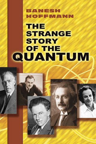 The Strange Story of the Quantum. An Account for the General ... by Banesh Hoffmann