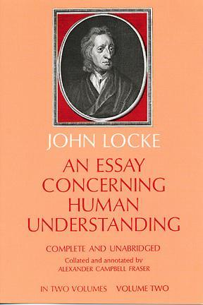 locke and essay concerning human understanding An essay concerning human understanding book i: essay i john locke i: this was what first started me on this essay concerning the understanding.