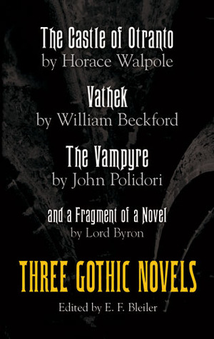 Ebook Three Gothic Novels: The Castle of Otranto, Vathek, The Vampyre, and a Fragment of a Novel by E.F. Bleiler DOC!