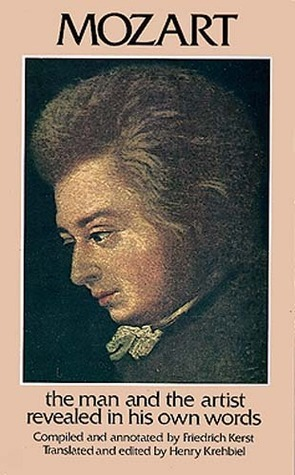 Mozart: The Man and the Artist Revealed in His Own Words