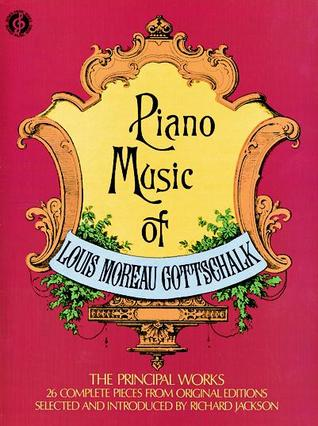 Piano Music of Louis Moreau Gottschalk: 26 Complete Pieces from Original Editions