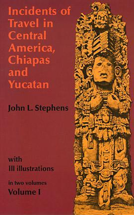 Incidents of Travel in Central America, Chiapas & Yucatan, Vol 1