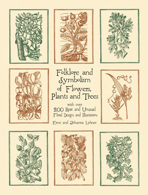Folklore and Symbolism of Flowers, Plants and Trees by Ernst Lehner