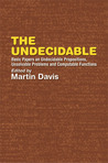 The Undecidable: Basic Papers on Undecidable Propositions, Unsolvable Problems and Computable Functions