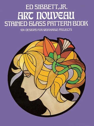 Art Nouveau Stained Glass Pattern Book by Ed Sibbett Jr.